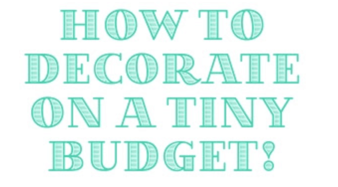 How to Decorate on a Tiny Budget