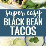 Healthy black bean tacos with corn tortillas, lettuce, jalapeño ranch and cheese