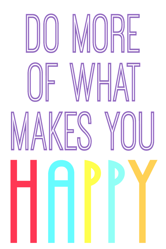 """Do more of what makes you happy"" free printables in 8x10 and 4x6"