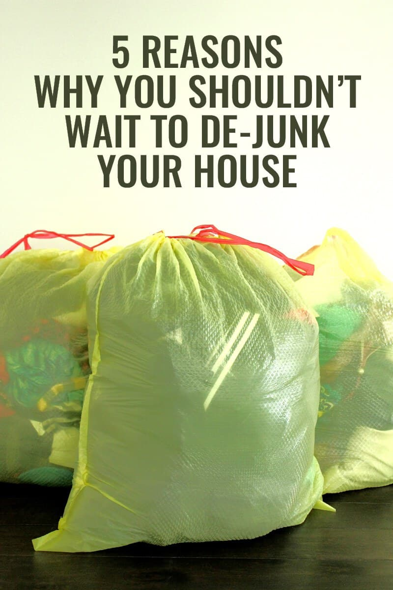 5 reasons why you should not wait to de-junk your house!