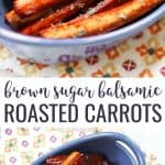 Brown Sugar Balsamic Roasted Carrots in a blue dish, collage of two pictures with text label on the photo.
